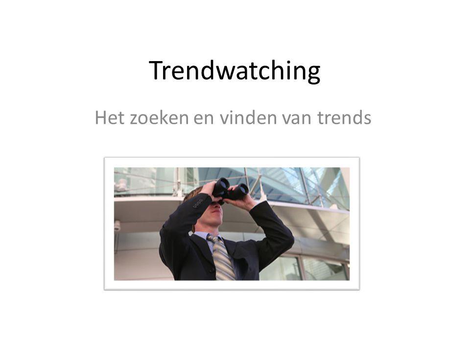 Trendwatching Het zoeken en vinden van trends
