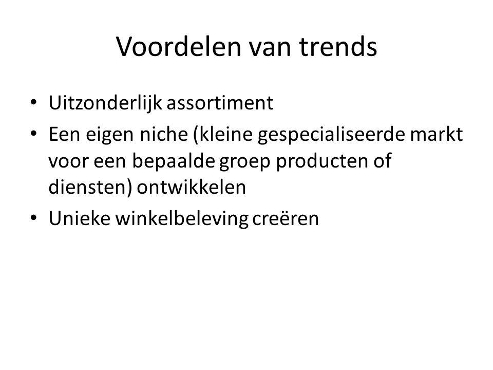 Voordelen van trends Uitzonderlijk assortiment Een eigen niche (kleine gespecialiseerde markt voor een bepaalde groep producten of diensten) ontwikkel