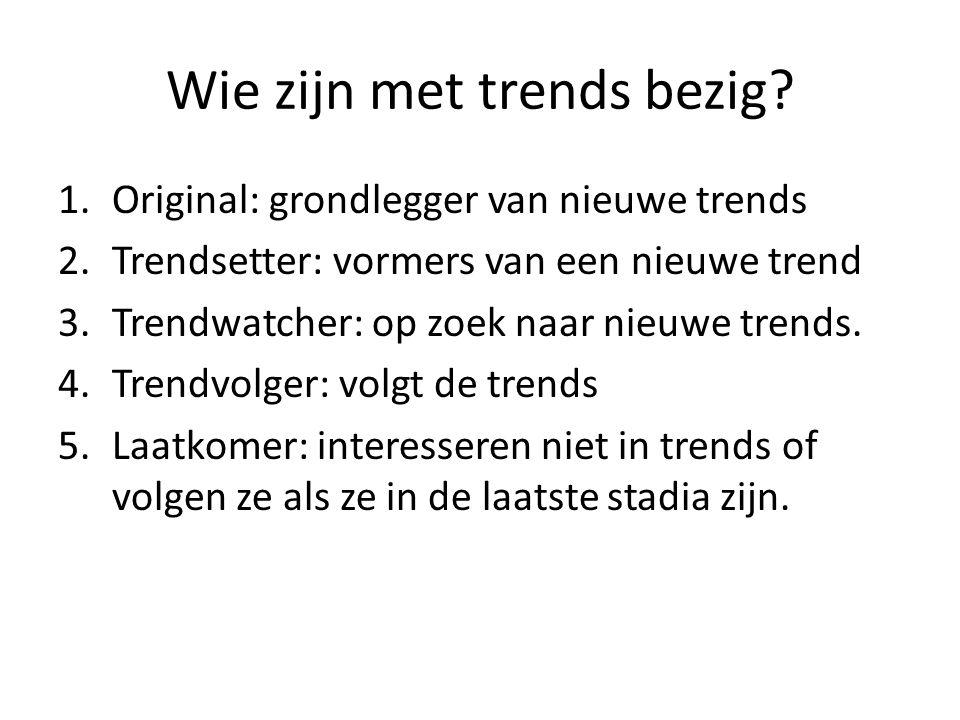 Wie zijn met trends bezig? 1.Original: grondlegger van nieuwe trends 2.Trendsetter: vormers van een nieuwe trend 3.Trendwatcher: op zoek naar nieuwe t