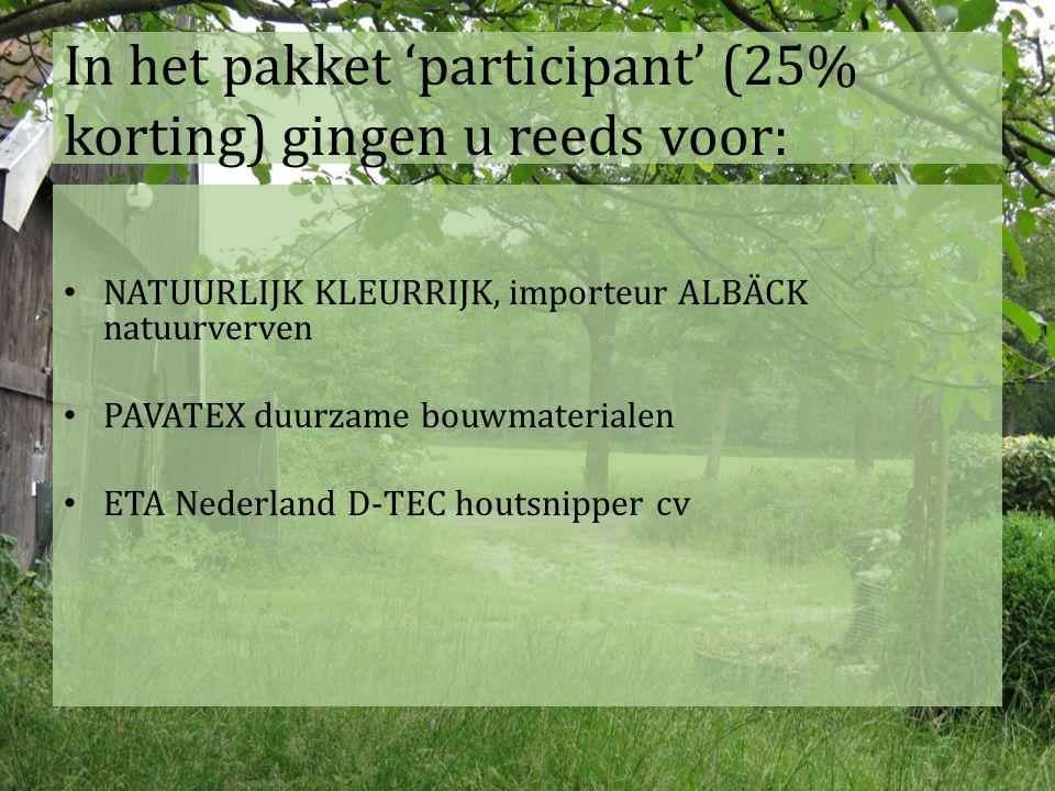 In het pakket 'participant' (25% korting) gingen u reeds voor: NATUURLIJK KLEURRIJK, importeur ALBÄCK natuurverven PAVATEX duurzame bouwmaterialen ETA Nederland D-TEC houtsnipper cv