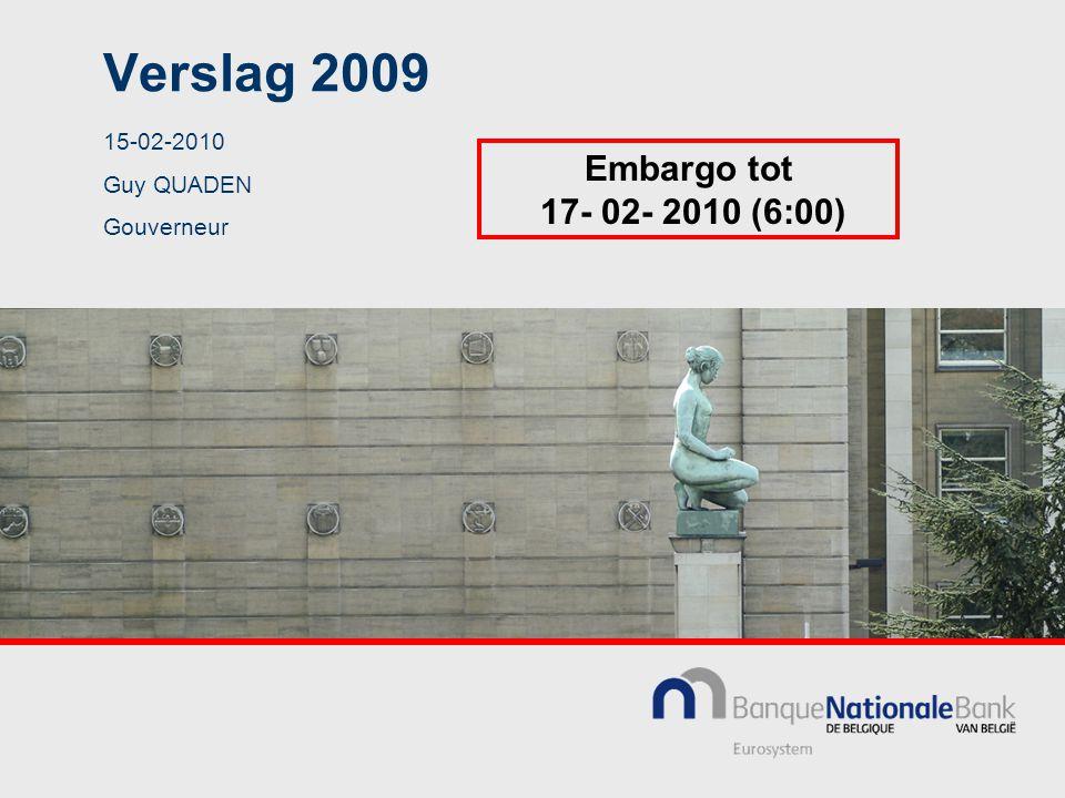 Verslag 2009 15-02-2010 Guy QUADEN Gouverneur Embargo tot 17- 02- 2010 (6:00)