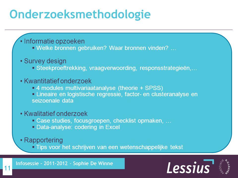 Onderzoeksmethodologie 11 Infosessie – 2011-2012 - Sophie De Winne Informatie opzoeken  Welke bronnen gebruiken.