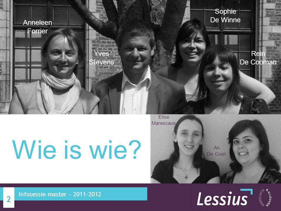 2 Infosessie master – 2011-2012 Anneleen Forrier Yves Stevens Sophie De Winne Rein De Cooman Elise Marescaux An De Coen Wie is wie?