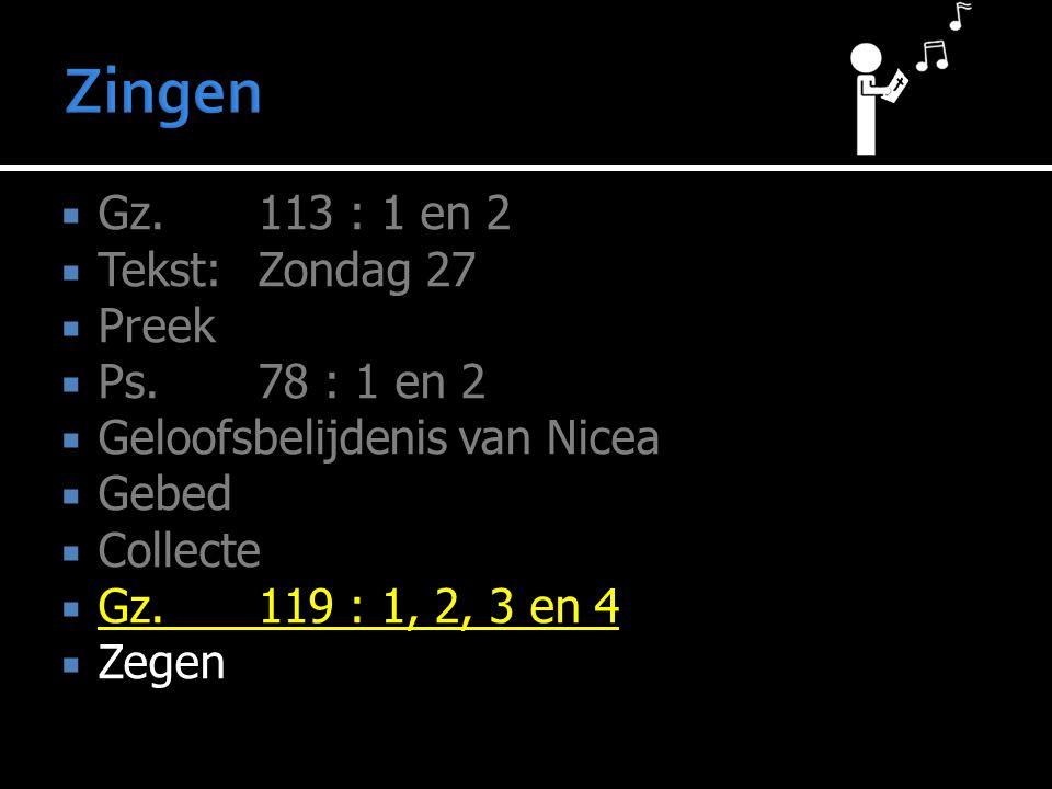  Gz. 113 : 1 en 2  Tekst: Zondag 27  Preek  Ps.78 : 1 en 2  Geloofsbelijdenis van Nicea  Gebed  Collecte  Gz. 119 : 1, 2, 3 en 4  Zegen