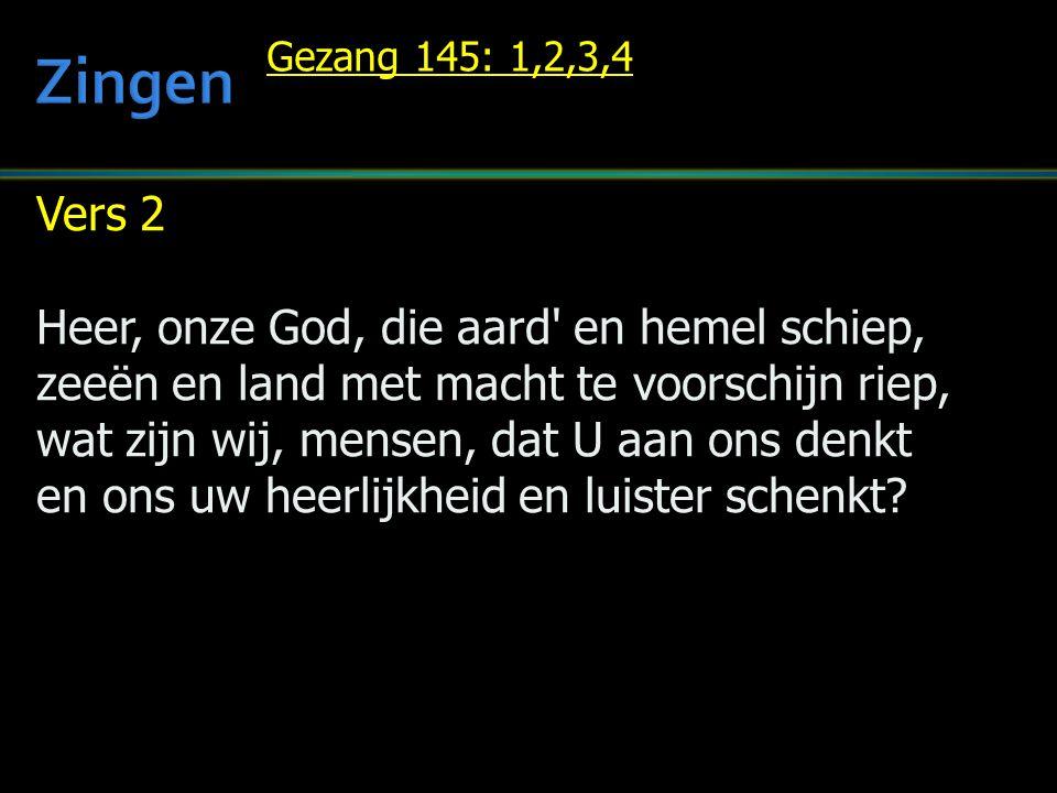 Vers 2 Heer, onze God, die aard' en hemel schiep, zeeën en land met macht te voorschijn riep, wat zijn wij, mensen, dat U aan ons denkt en ons uw heer