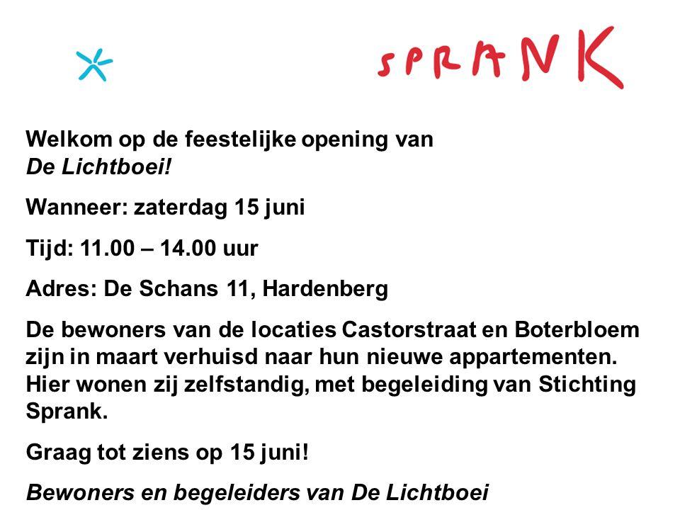 Welkom op de feestelijke opening van De Lichtboei! Wanneer: zaterdag 15 juni Tijd: 11.00 – 14.00 uur Adres: De Schans 11, Hardenberg De bewoners van d