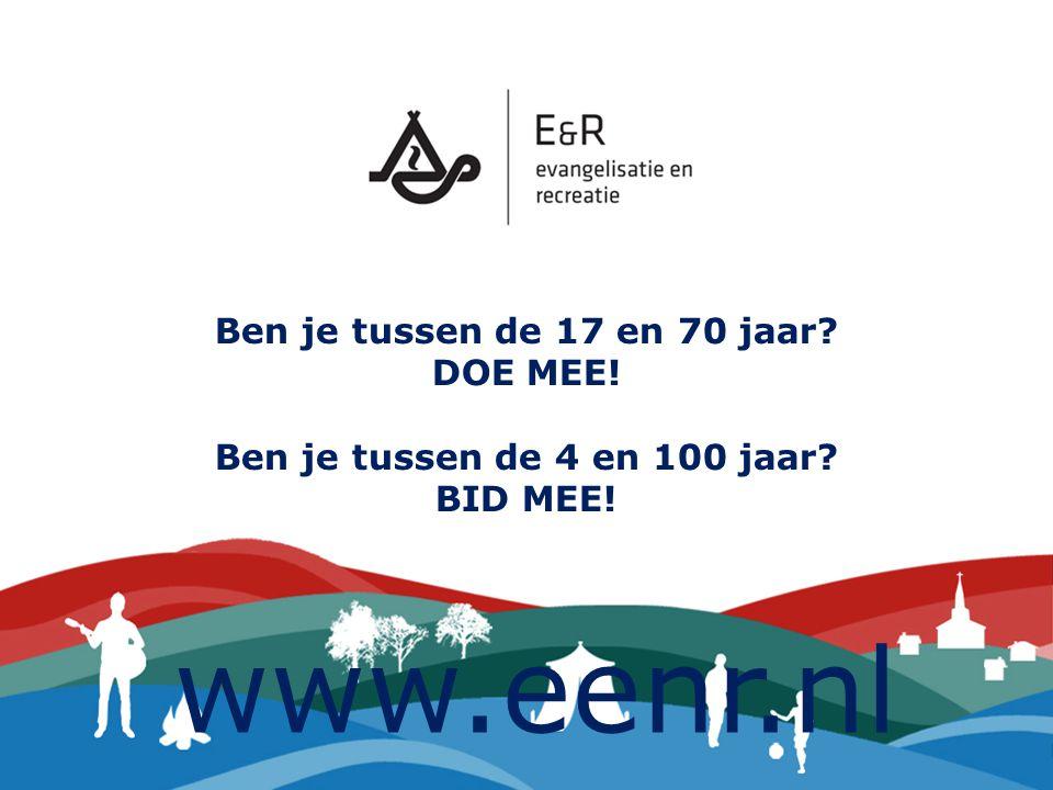 Ben je tussen de 17 en 70 jaar? DOE MEE! Ben je tussen de 4 en 100 jaar? BID MEE! www.eenr.nl