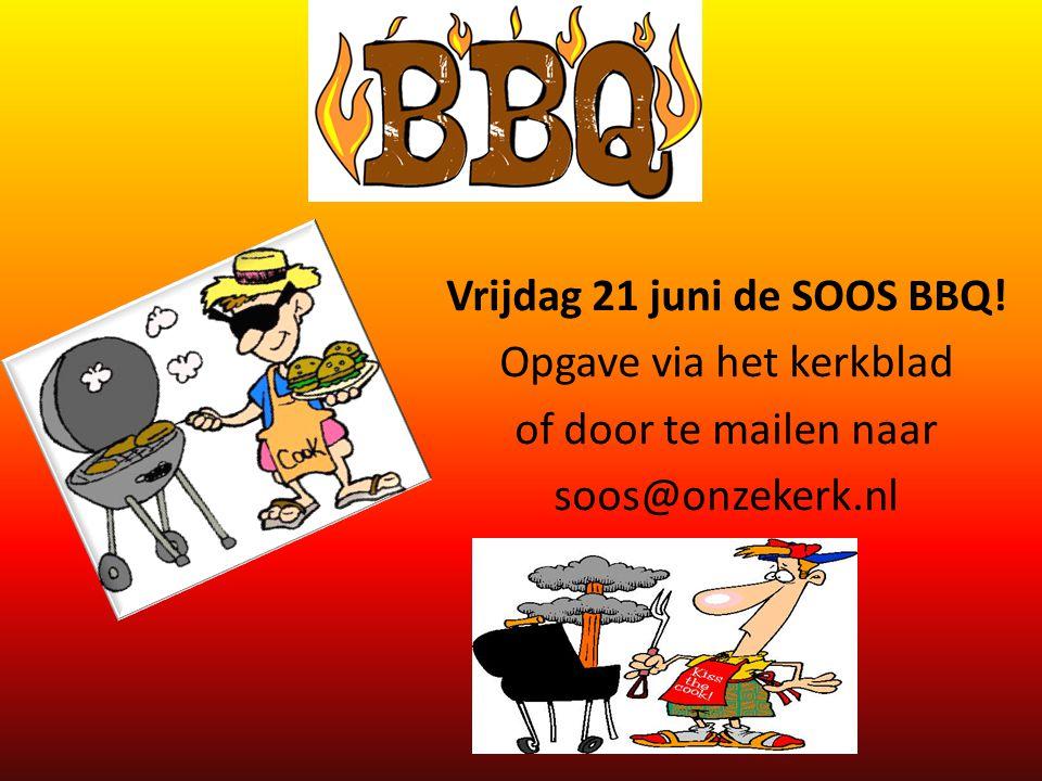 Vrijdag 21 juni de SOOS BBQ! Opgave via het kerkblad of door te mailen naar soos@onzekerk.nl