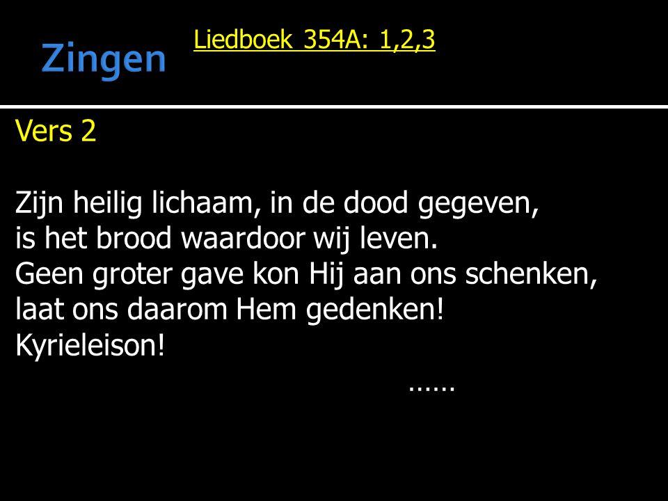 Liedboek 354A: 1,2,3 Vers 2 Zijn heilig lichaam, in de dood gegeven, is het brood waardoor wij leven. Geen groter gave kon Hij aan ons schenken, laat