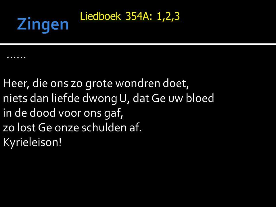 Liedboek 354A: 1,2,3 …… Heer, die ons zo grote wondren doet, niets dan liefde dwong U, dat Ge uw bloed in de dood voor ons gaf, zo lost Ge onze schuld