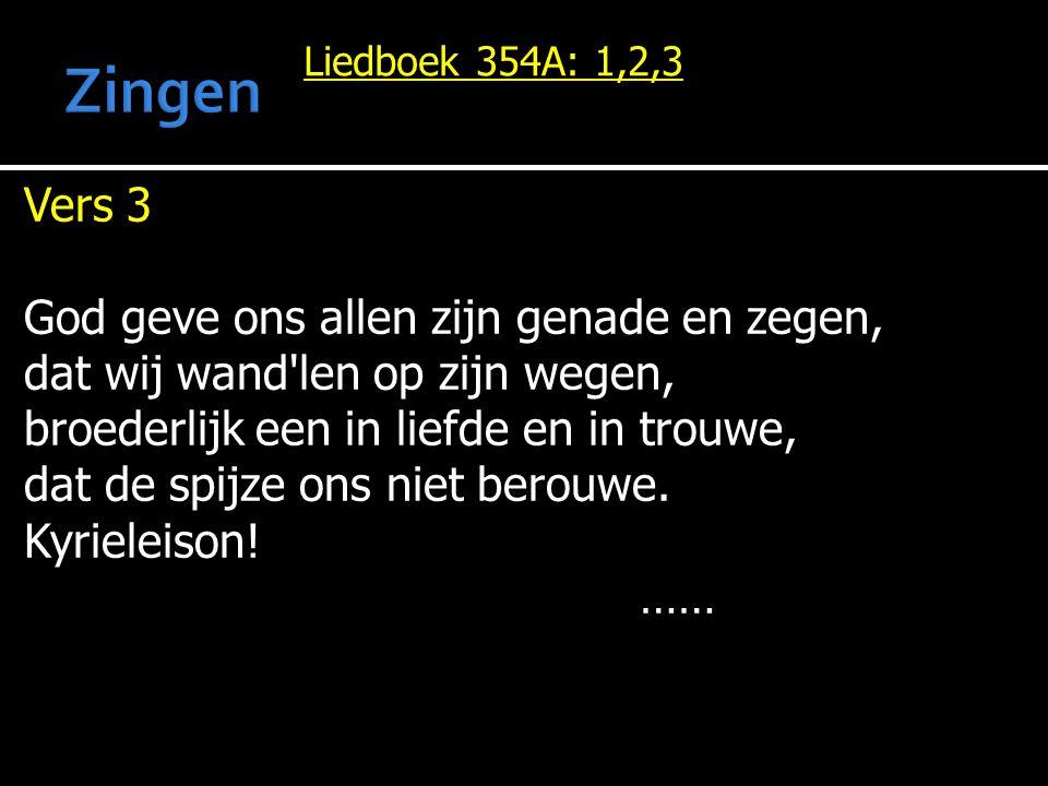 Liedboek 354A: 1,2,3 Vers 3 God geve ons allen zijn genade en zegen, dat wij wand'len op zijn wegen, broederlijk een in liefde en in trouwe, dat de sp