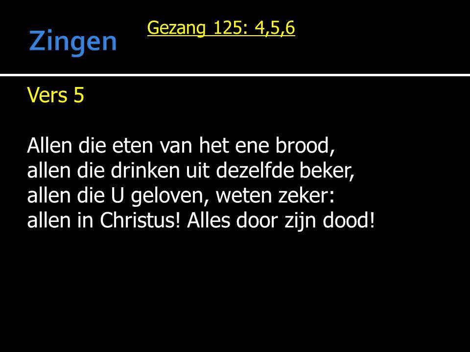 Vers 5 Allen die eten van het ene brood, allen die drinken uit dezelfde beker, allen die U geloven, weten zeker: allen in Christus! Alles door zijn do