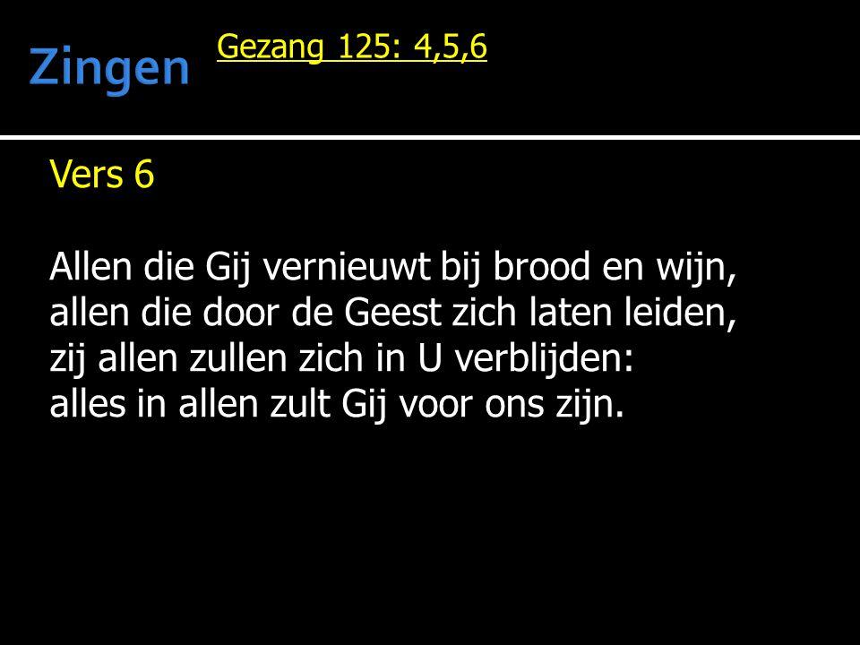 Vers 6 Allen die Gij vernieuwt bij brood en wijn, allen die door de Geest zich laten leiden, zij allen zullen zich in U verblijden: alles in allen zul