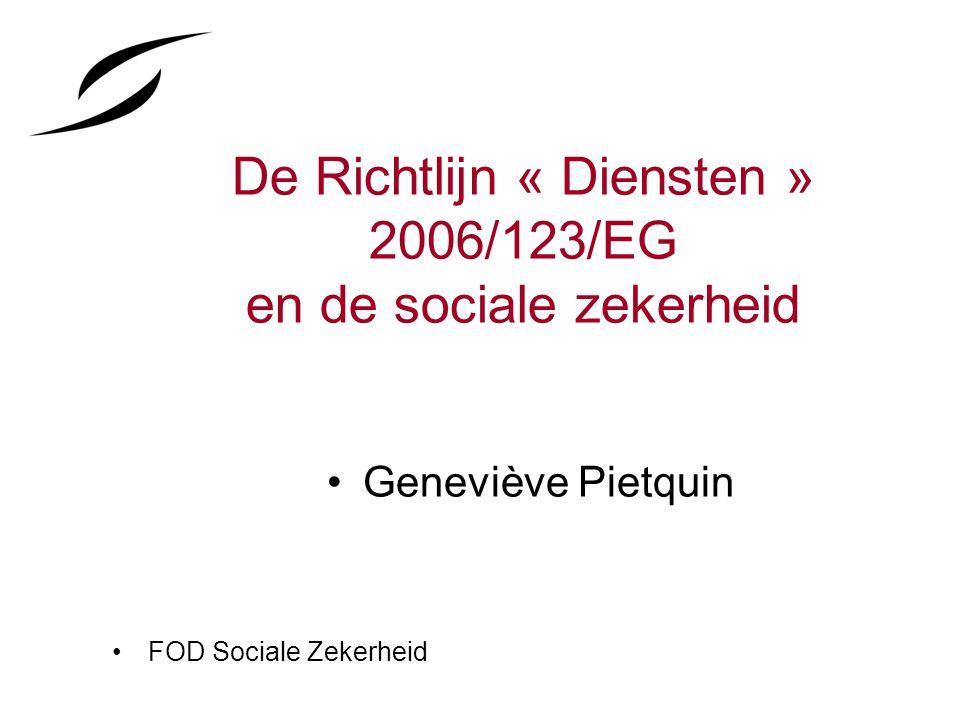 De Richtlijn « Diensten » 2006/123/EG en de sociale zekerheid Geneviève Pietquin FOD Sociale Zekerheid