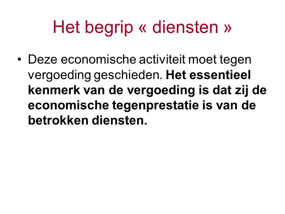 Het begrip « diensten » Deze economische activiteit moet tegen vergoeding geschieden. Het essentieel kenmerk van de vergoeding is dat zij de economisc