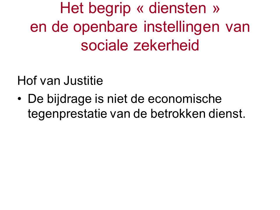 Het begrip « diensten » en de openbare instellingen van sociale zekerheid Hof van Justitie De bijdrage is niet de economische tegenprestatie van de betrokken dienst.