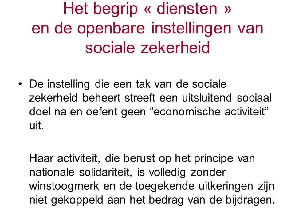 Het begrip « diensten » en de openbare instellingen van sociale zekerheid De instelling die een tak van de sociale zekerheid beheert streeft een uitsluitend sociaal doel na en oefent geen economische activiteit uit.