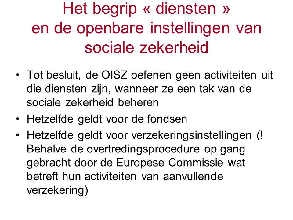 Het begrip « diensten » en de openbare instellingen van sociale zekerheid Tot besluit, de OISZ oefenen geen activiteiten uit die diensten zijn, wanneer ze een tak van de sociale zekerheid beheren Hetzelfde geldt voor de fondsen Hetzelfde geldt voor verzekeringsinstellingen (.