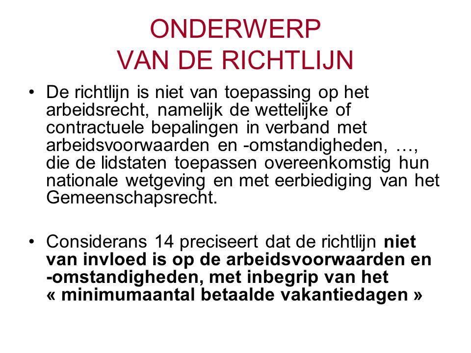 ONDERWERP VAN DE RICHTLIJN De richtlijn « is evenmin van invloed op de socialezekerheidswetgeving van de lidstaten » Considerans 34