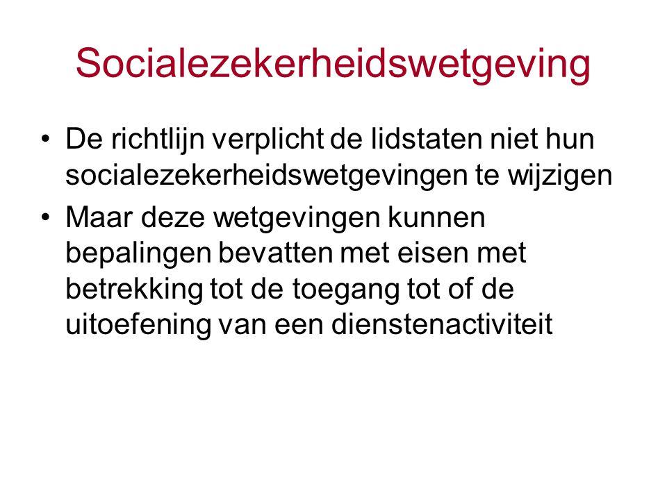 Socialezekerheidswetgeving De richtlijn verplicht de lidstaten niet hun socialezekerheidswetgevingen te wijzigen Maar deze wetgevingen kunnen bepalingen bevatten met eisen met betrekking tot de toegang tot of de uitoefening van een dienstenactiviteit