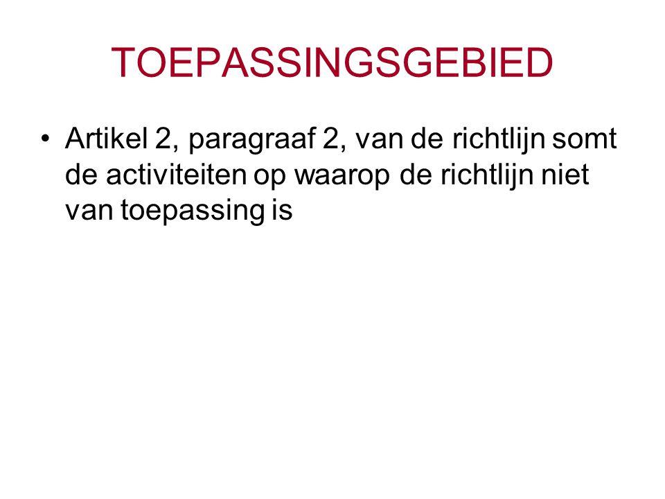TOEPASSINGSGEBIED Artikel 2, paragraaf 2, van de richtlijn somt de activiteiten op waarop de richtlijn niet van toepassing is