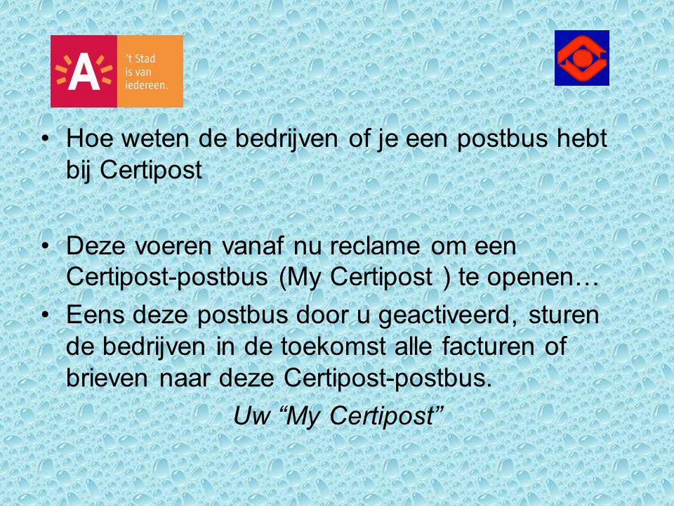 Hoe weten de bedrijven of je een postbus hebt bij Certipost Deze voeren vanaf nu reclame om een Certipost-postbus (My Certipost ) te openen… Eens deze