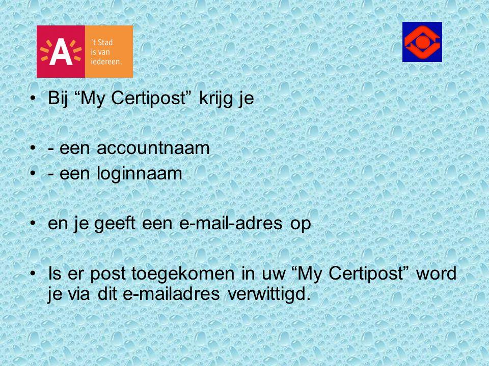 """Bij """"My Certipost"""" krijg je - een accountnaam - een loginnaam en je geeft een e-mail-adres op Is er post toegekomen in uw """"My Certipost"""" word je via d"""