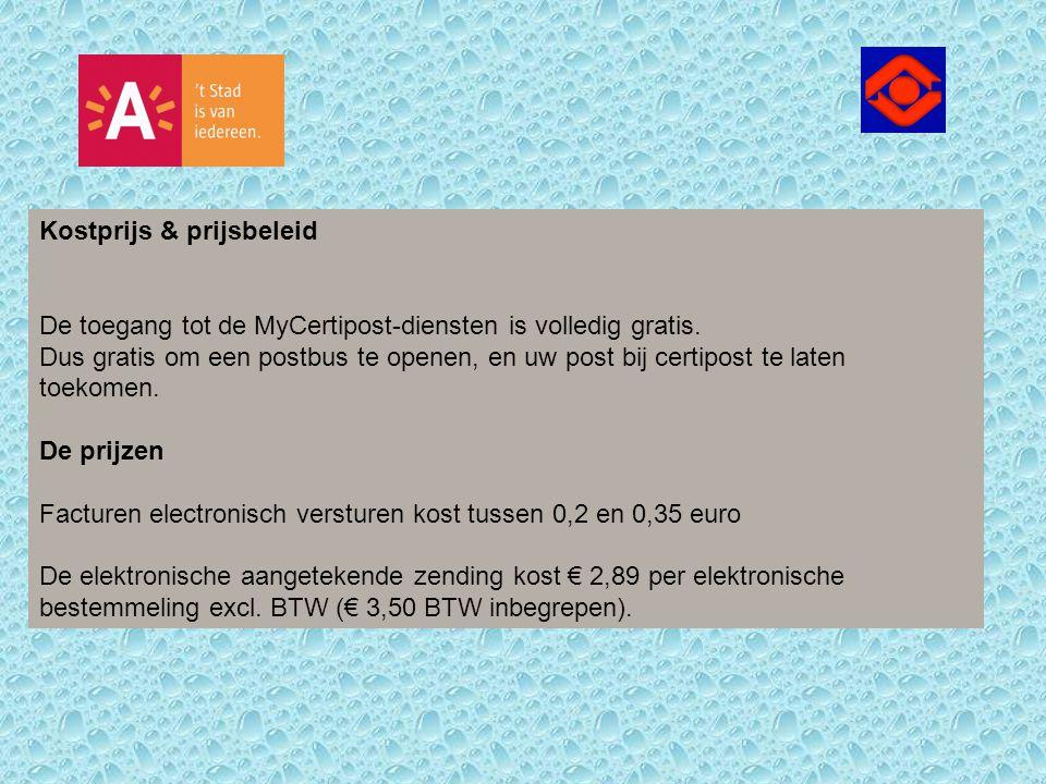 Kostprijs & prijsbeleid De toegang tot de MyCertipost-diensten is volledig gratis. Dus gratis om een postbus te openen, en uw post bij certipost te la