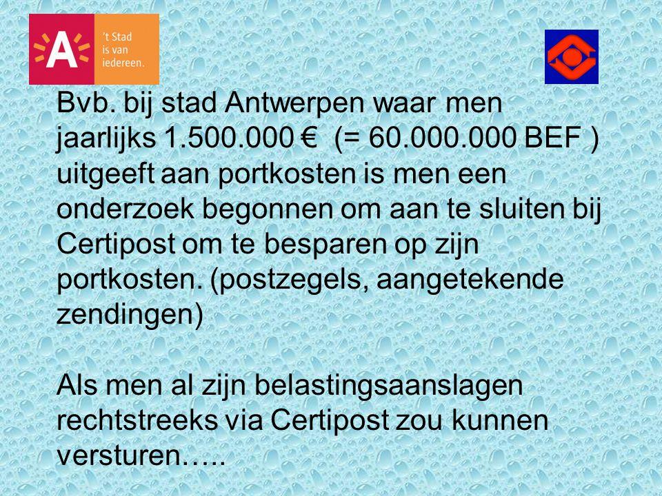 Bvb. bij stad Antwerpen waar men jaarlijks 1.500.000 € (= 60.000.000 BEF ) uitgeeft aan portkosten is men een onderzoek begonnen om aan te sluiten bij