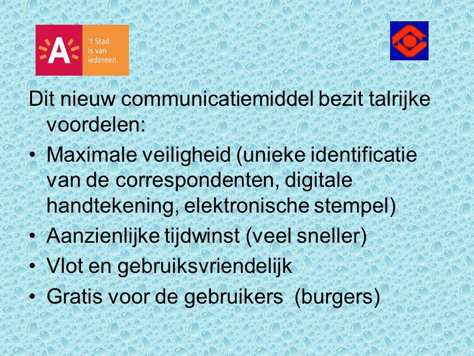 Dit nieuw communicatiemiddel bezit talrijke voordelen: Maximale veiligheid (unieke identificatie van de correspondenten, digitale handtekening, elektr