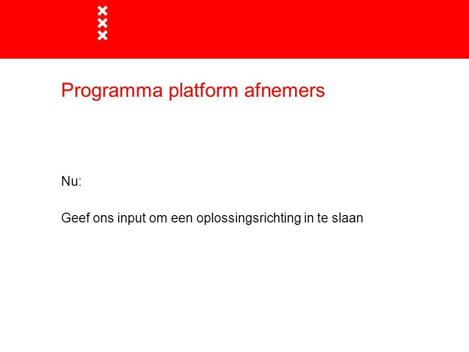 Programma platform afnemers Nu: Geef ons input om een oplossingsrichting in te slaan
