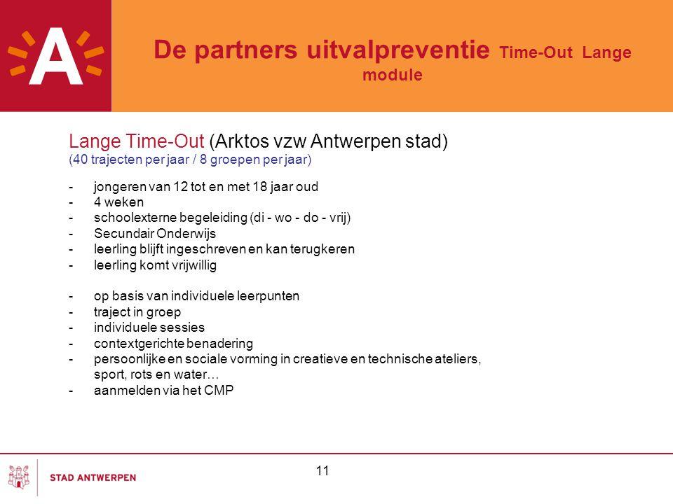 11 De partners uitvalpreventie Time-Out Lange module Lange Time-Out (Arktos vzw Antwerpen stad) (40 trajecten per jaar / 8 groepen per jaar) -jongeren