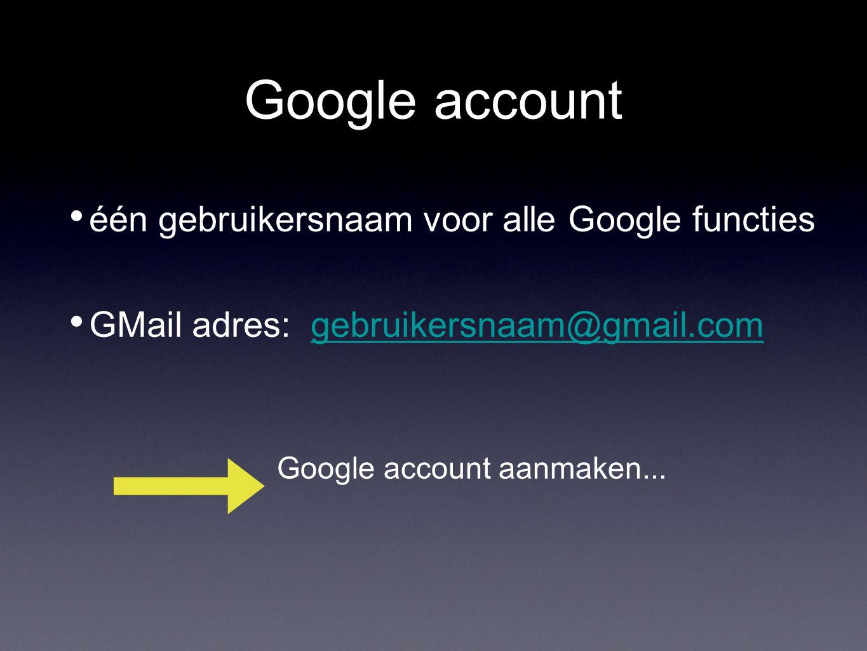 Google account één gebruikersnaam voor alle Google functies GMail adres: gebruikersnaam@gmail.comgebruikersnaam@gmail.com Google account aanmaken...