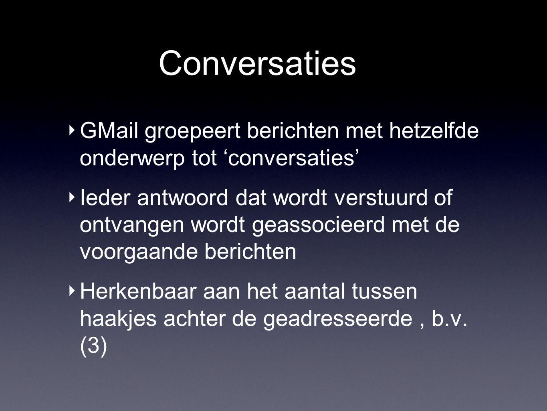 Conversaties ‣ GMail groepeert berichten met hetzelfde onderwerp tot 'conversaties' ‣ Ieder antwoord dat wordt verstuurd of ontvangen wordt geassocieerd met de voorgaande berichten ‣ Herkenbaar aan het aantal tussen haakjes achter de geadresseerde, b.v.