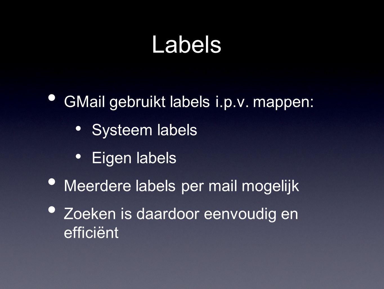 Labels GMail gebruikt labels i.p.v. mappen: Systeem labels Eigen labels Meerdere labels per mail mogelijk Zoeken is daardoor eenvoudig en efficiënt