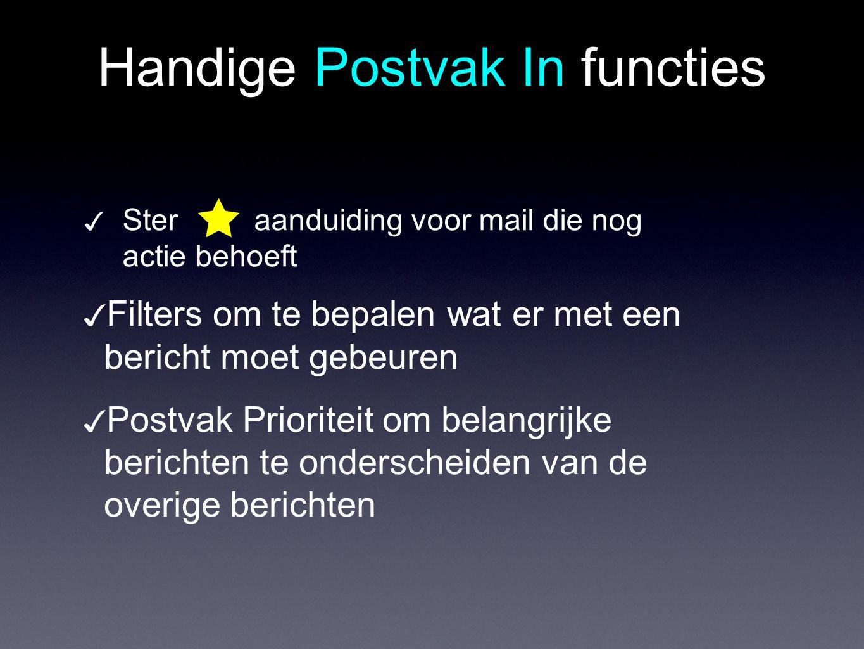 Handige Postvak In functies ✓ Filters om te bepalen wat er met een bericht moet gebeuren ✓ Postvak Prioriteit om belangrijke berichten te onderscheide