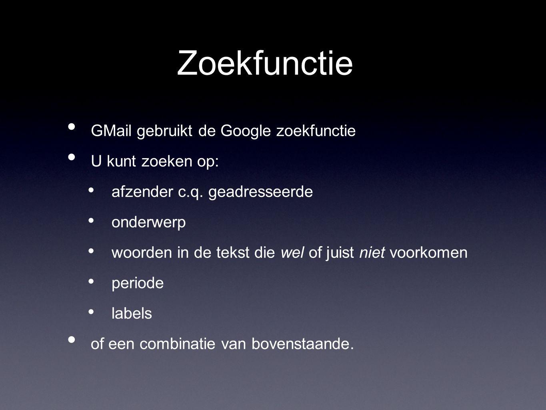 Zoekfunctie GMail gebruikt de Google zoekfunctie U kunt zoeken op: afzender c.q.