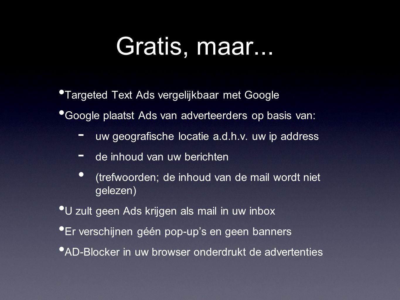 Gratis, maar... Targeted Text Ads vergelijkbaar met Google Google plaatst Ads van adverteerders op basis van:  uw geografische locatie a.d.h.v. uw ip