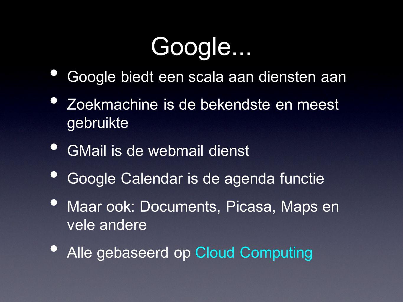Google... Google biedt een scala aan diensten aan Zoekmachine is de bekendste en meest gebruikte GMail is de webmail dienst Google Calendar is de agen