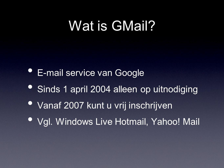 Wat is GMail? E-mail service van Google Sinds 1 april 2004 alleen op uitnodiging Vanaf 2007 kunt u vrij inschrijven Vgl. Windows Live Hotmail, Yahoo!
