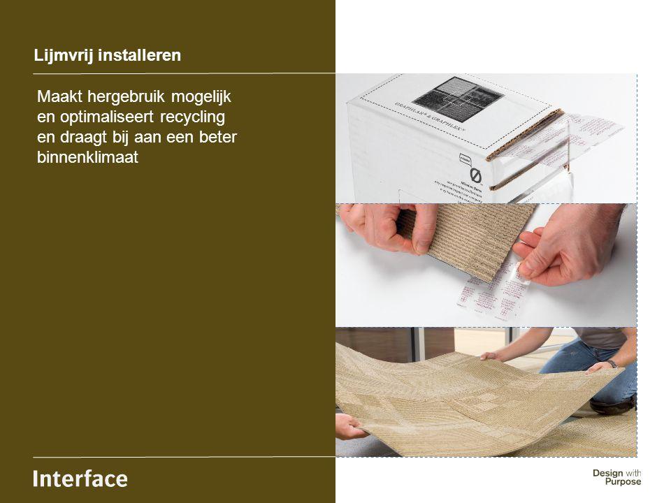Lijmvrij installeren Maakt hergebruik mogelijk en optimaliseert recycling en draagt bij aan een beter binnenklimaat