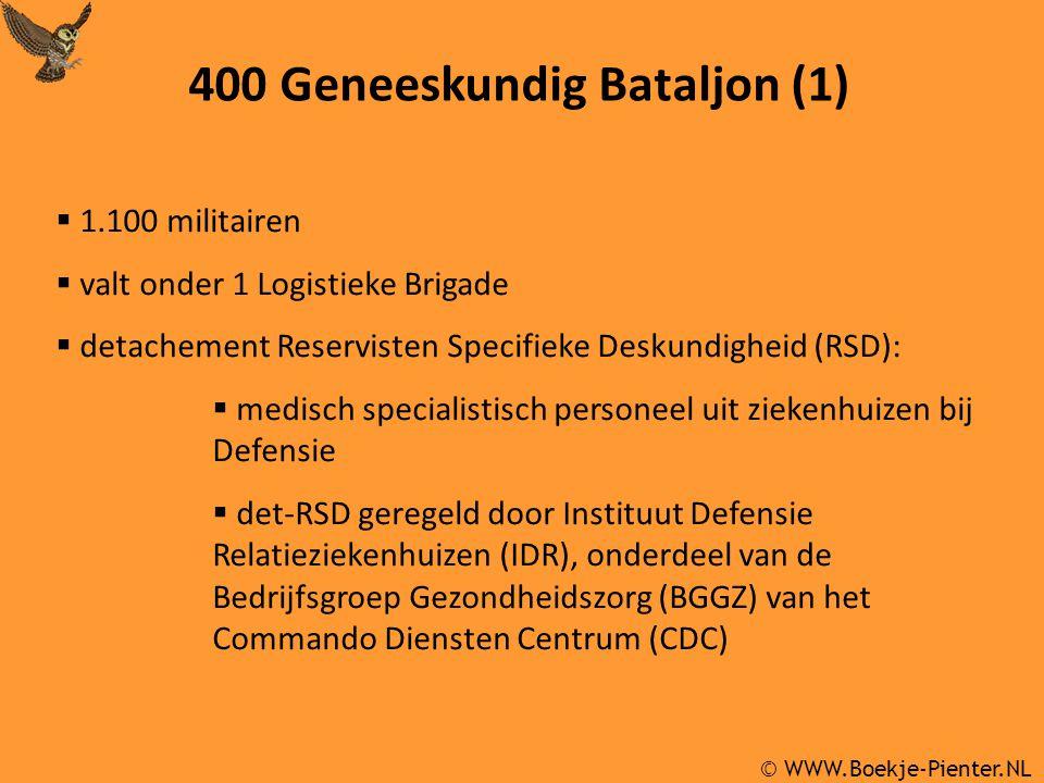 © WWW.Boekje-Pienter.NL 400 Geneeskundig Bataljon (1)  1.100 militairen  valt onder 1 Logistieke Brigade  detachement Reservisten Specifieke Deskundigheid (RSD):  medisch specialistisch personeel uit ziekenhuizen bij Defensie  det-RSD geregeld door Instituut Defensie Relatieziekenhuizen (IDR), onderdeel van de Bedrijfsgroep Gezondheidszorg (BGGZ) van het Commando Diensten Centrum (CDC)