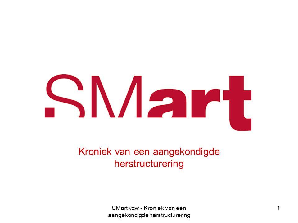 SMart vzw - Kroniek van een aangekondigde herstructurering 1 SMart asbl – vzw Kroniek van een aangekondigde herstructurering
