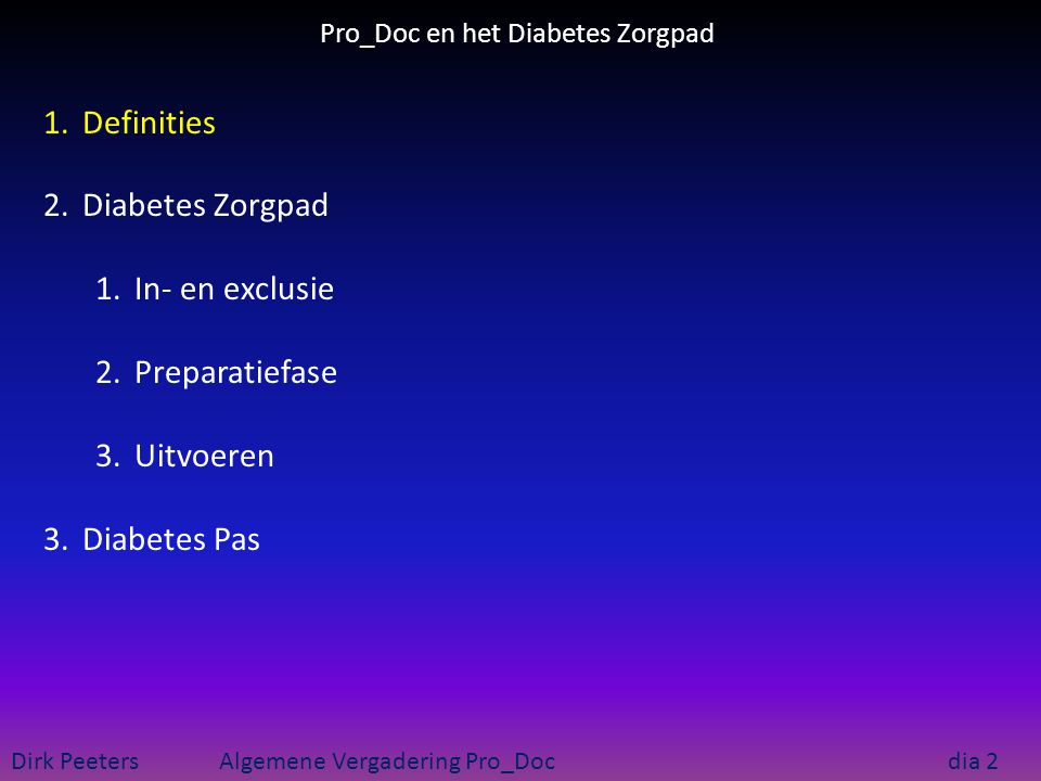 Pro_Doc en het Diabetes Zorgpad Dirk Peeters Algemene Vergadering Pro_Doc dia 2 1.Definities 2.Diabetes Zorgpad 1.In- en exclusie 2.Preparatiefase 3.U