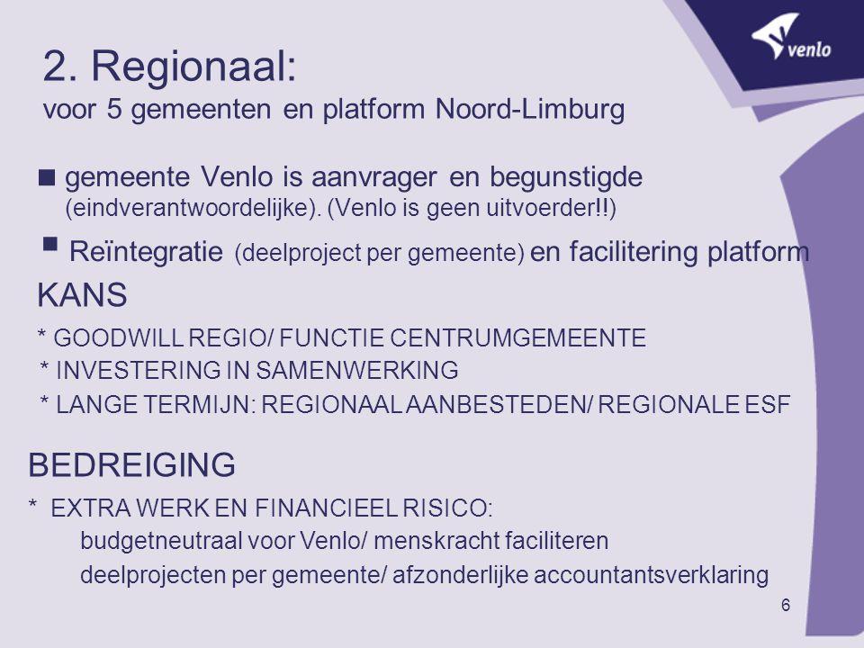 6 2. Regionaal: voor 5 gemeenten en platform Noord-Limburg  gemeente Venlo is aanvrager en begunstigde (eindverantwoordelijke). (Venlo is geen uitvoe