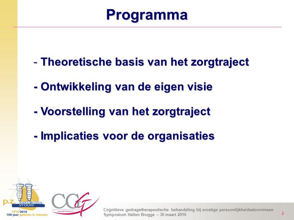 Cognitieve gedragstherapeutische behandeling bij ernstige persoonlijkheidsstoornissen Symposium Hallen Brugge – 30 maart 2010 2 Programma - Theoretisc