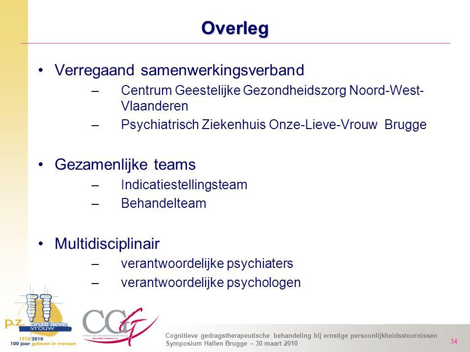 Cognitieve gedragstherapeutische behandeling bij ernstige persoonlijkheidsstoornissen Symposium Hallen Brugge – 30 maart 2010 34 Overleg Verregaand sa