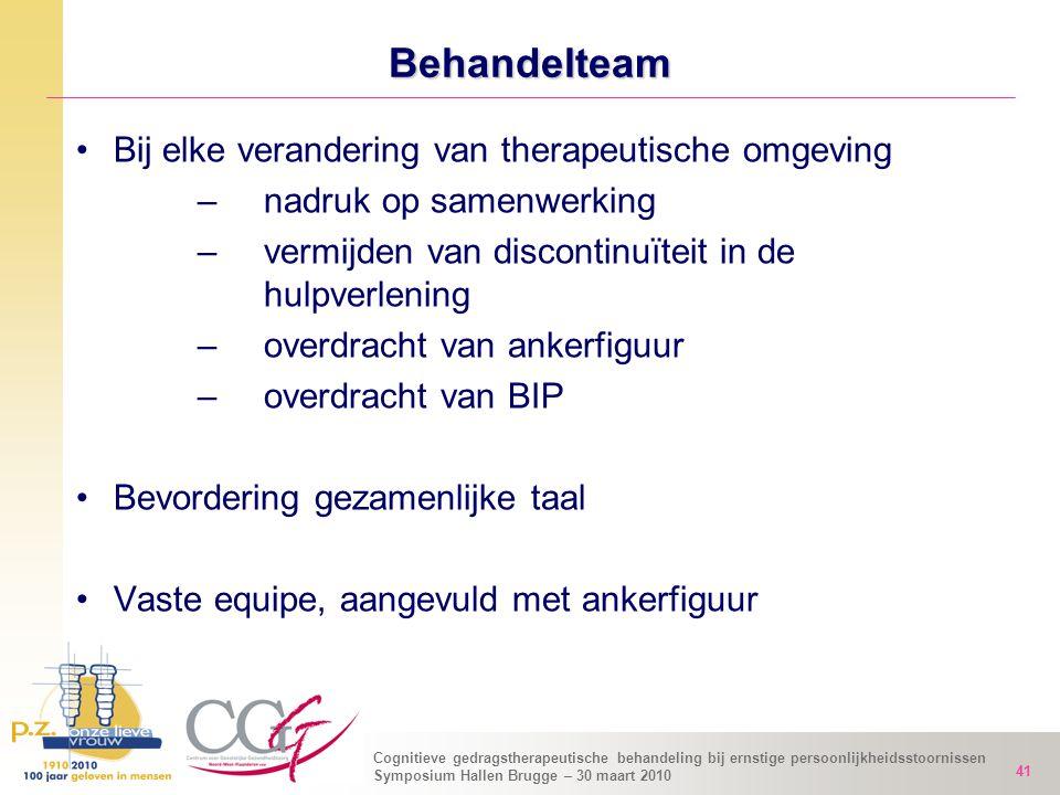 Cognitieve gedragstherapeutische behandeling bij ernstige persoonlijkheidsstoornissen Symposium Hallen Brugge – 30 maart 2010 41 Behandelteam Bij elke