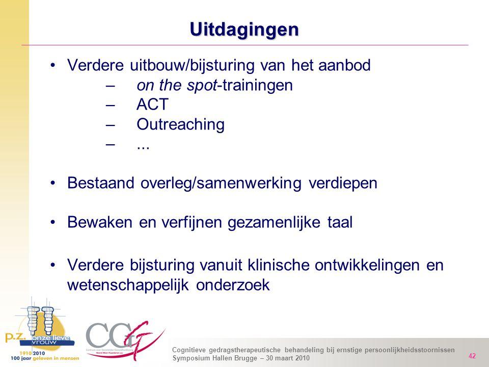 Cognitieve gedragstherapeutische behandeling bij ernstige persoonlijkheidsstoornissen Symposium Hallen Brugge – 30 maart 2010 42 Uitdagingen Verdere u