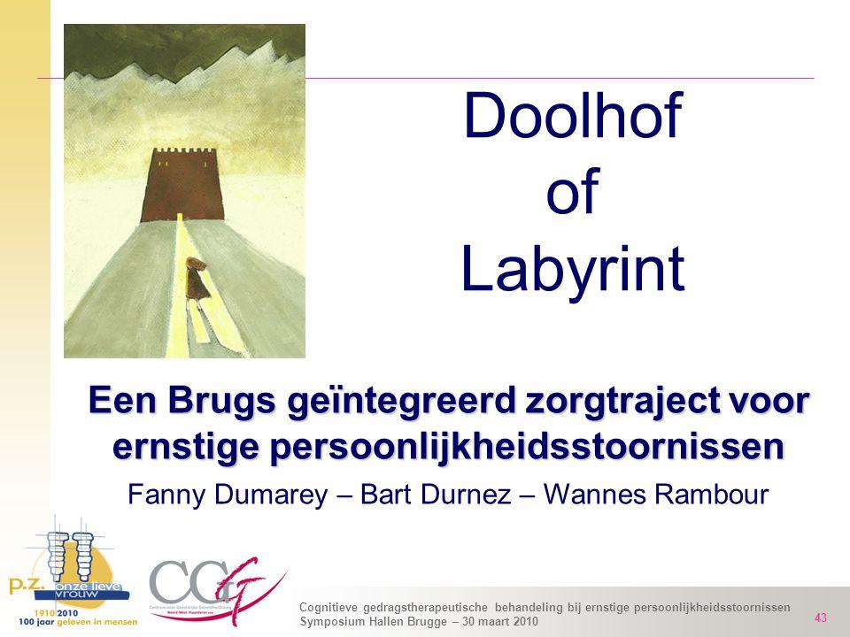 Cognitieve gedragstherapeutische behandeling bij ernstige persoonlijkheidsstoornissen Symposium Hallen Brugge – 30 maart 2010 43 Doolhof of Labyrint E